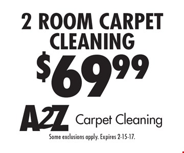 $69.99 2 Room Carpet Cleaning. Some exclusions apply. Expires 2-15-17.