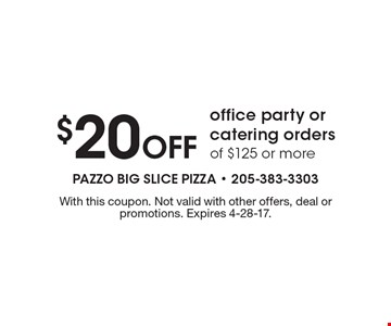 $20 off office party or catering orders of $125 or more. With this coupon. Not valid with other offers, deal or promotions. Expires 4-28-17.