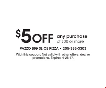 $5 Off any purchase of $30 or more. With this coupon. Not valid with other offers, deal or promotions. Expires 4-28-17.