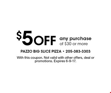 $5 off any purchase of $30 or more. With this coupon. Not valid with other offers, deal or promotions. Expires 6-9-17.