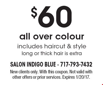 $60 all over colour includes haircut & style long or thick hair is extra. New clients only. With this coupon. Not valid with other offers or prior services. Expires 1/20/17.