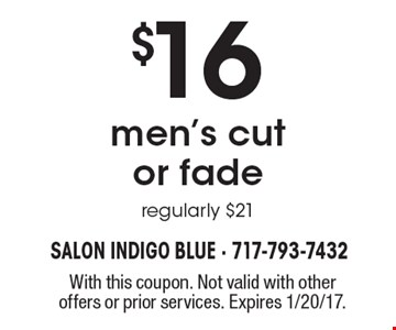 $16 men's cut or fade regularly $21. With this coupon. Not valid with other offers or prior services. Expires 1/20/17.