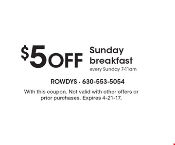 $5 Off Sunday breakfast every Sunday 7-11am. With this coupon. Not valid with other offers or prior purchases. Expires 4-21-17.