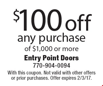 $100 off any purchase of $1,000 or more. With this coupon. Not valid with other offers or prior purchases. Offer expires 2/3/17.