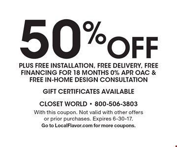 50% Off plus free installation, free delivery, free financing for 18 months 0% APR oac & free in-home design consultation. GIFT CERTIFICATES AVAILABLE. With this coupon. Not valid with other offers or prior purchases. Expires 6-30-17.