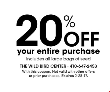 20% Off your entire purchase includes all large bags of seed. With this coupon. Not valid with other offers or prior purchases. Expires 2-28-17.