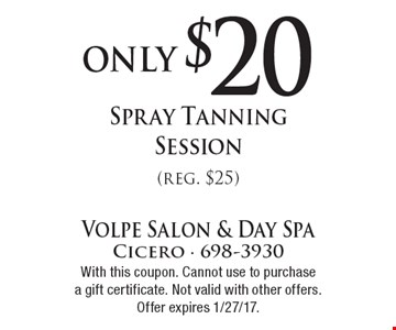 Only $20 Spray Tanning Session (reg. $25). With this coupon. Cannot use to purchase a gift certificate. Not valid with other offers. Offer expires 1/27/17.