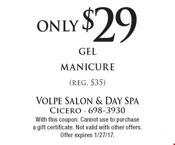 only $29 gel manicure (reg. $35). With this coupon. Cannot use to purchase a gift certificate. Not valid with other offers. Offer expires 1/27/17.