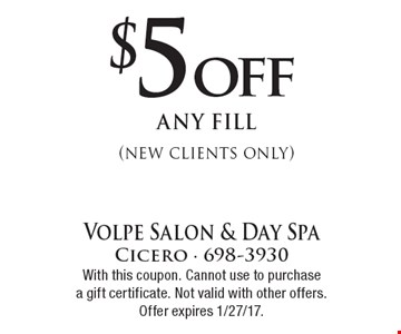 $5 off any fill (new clients only) . With this coupon. Cannot use to purchase a gift certificate. Not valid with other offers. Offer expires 1/27/17.