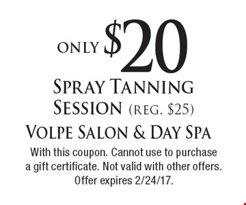 Only $20 Spray Tanning Session (reg. $25). With this coupon. Cannot use to purchase a gift certificate. Not valid with other offers. Offer expires 2/24/17.