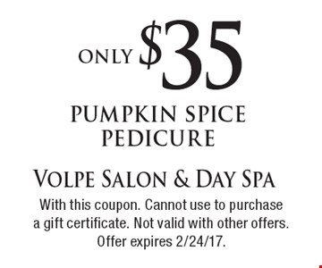 Only $35 pumpkin spice pedicure. With this coupon. Cannot use to purchase a gift certificate. Not valid with other offers. Offer expires 2/24/17.