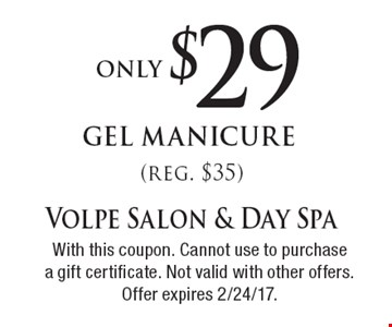 Only $29 gel manicure (reg. $35). With this coupon. Cannot use to purchasea gift certificate. Not valid with other offers. Offer expires 2/24/17.