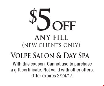 $5 off any fill (new clients only) . With this coupon. Cannot use to purchasea gift certificate. Not valid with other offers. Offer expires 2/24/17.