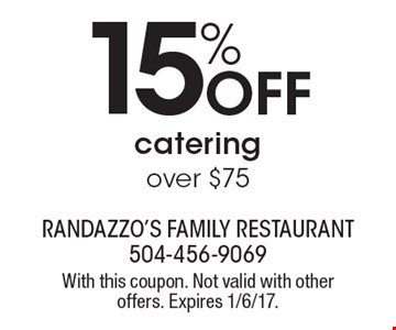 15% Off catering over $75. With this coupon. Not valid with other offers. Expires 1/6/17.