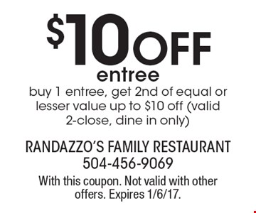 $10 Off entree. Buy 1 entree, get 2nd of equal or lesser value up to $10 off (valid 2-close, dine in only). With this coupon. Not valid with other offers. Expires 1/6/17.
