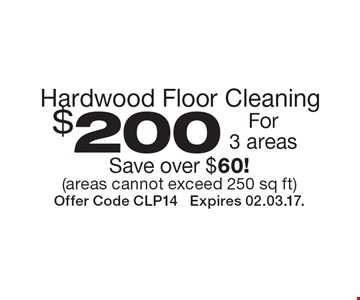 $200 hardwood floor cleaning for 3 areas. Save over $60! Areas cannot exceed 250 sq. ft. Offer Code CLP14 Expires 02.03.17.