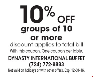 10% Off groups of 10 or more. Discount applies to total bill With this coupon. One coupon per table. Not valid on holidays or with other offers. Exp. 12-31-16.