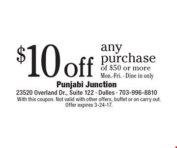 $10 off any purchase of $50 or more. Mon.-Fri. Dine in only. With this coupon. Not valid with other offers, buffet or on carry out. Offer expires 3-24-17.