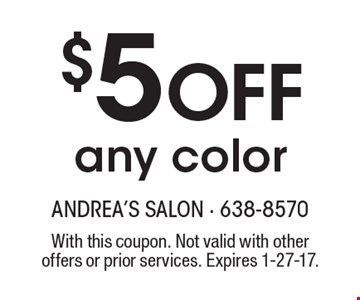 $5 Off any color. With this coupon. Not valid with other offers or prior services. Expires 1-27-17.