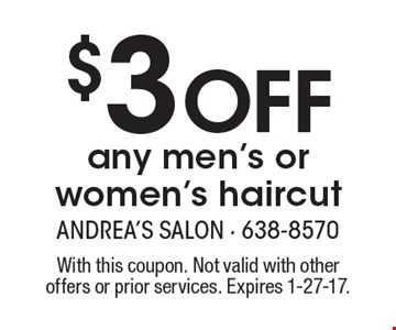 $3 Off any men's or women's haircut. With this coupon. Not valid with other offers or prior services. Expires 1-27-17.