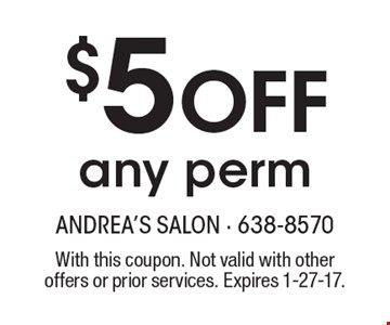 $5 Off any perm. With this coupon. Not valid with other offers or prior services. Expires 1-27-17.