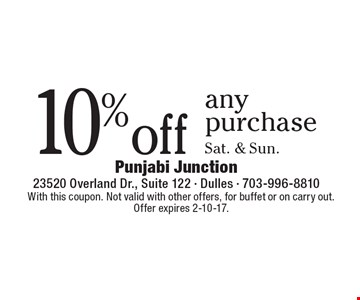 10% off any purchase, Sat. & Sun. With this coupon. Not valid with other offers, for buffet or on carry out. Offer expires 2-10-17.