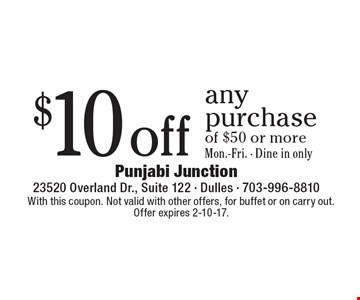 $10 off any purchase of $50 or more, Mon.-Fri. Dine in only. With this coupon. Not valid with other offers, for buffet or on carry out. Offer expires 2-10-17.