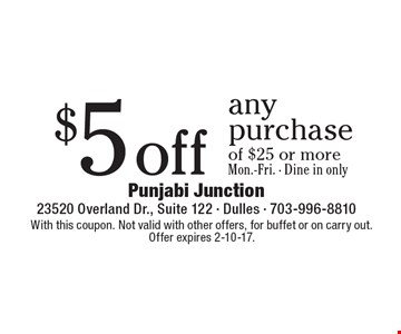 $5 off any purchase of $25 or more, Mon.-Fri. Dine in only. With this coupon. Not valid with other offers, for buffet or on carry out. Offer expires 2-10-17.