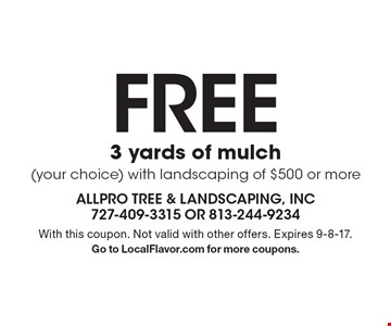 FREE 3 yards of mulch (your choice) with landscaping of $500 or more. With this coupon. Not valid with other offers. Expires 9-8-17. Go to LocalFlavor.com for more coupons.
