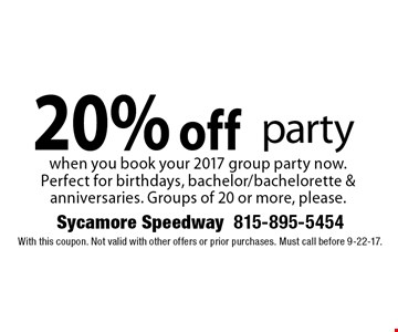 20% off party when you book your 2017 group party now. Perfect for birthdays, bachelor/bachelorette & anniversaries. Groups of 20 or more, please. With this coupon. Not valid with other offers or prior purchases. Must call before 9-22-17.