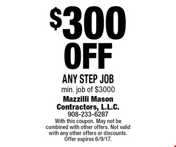 $300 Off Any step job min. job of $3000. With this coupon. May not be combined with other offers. Not valid with any other offers or discounts. Offer expires 6/9/17.