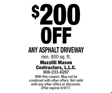 $200 Off Any Asphalt Driveway min. 800 sq. ft. With this coupon. May not be combined with other offers. Not valid with any other offers or discounts. Offer expires 6/9/17.