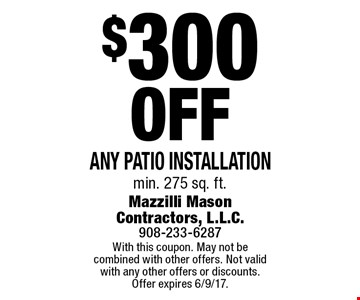 $300 Off Any patio installation min. 275 sq. ft. With this coupon. May not be combined with other offers. Not valid with any other offers or discounts. Offer expires 6/9/17.