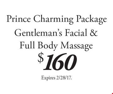 Prince Charming Package $160 Gentleman's Facial & Full Body Massage. Expires 2/28/17.