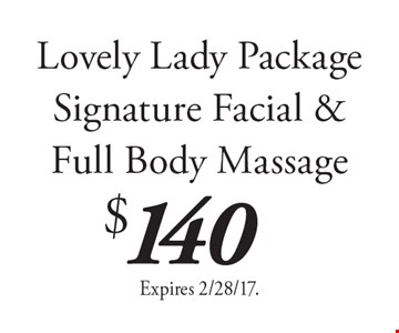 $140 Lovely Lady Package Signature Facial & Full Body Massage. Expires 2/28/17.