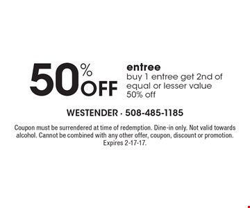 50% Off entree. Buy 1 entree get 2nd of equal or lesser value 50% off. Coupon must be surrendered at time of redemption. Dine-in only. Not valid towards alcohol. Cannot be combined with any other offer, coupon, discount or promotion. Expires 2-17-17.