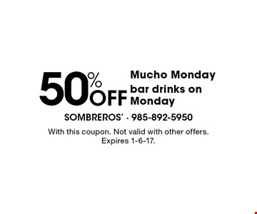 Mucho Monday 50% Off bar drinks on Monday. With this coupon. Not valid with other offers. Expires 1-6-17.