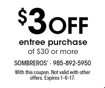 $3 Off entree purchase of $30 or more. With this coupon. Not valid with other offers. Expires 1-6-17.
