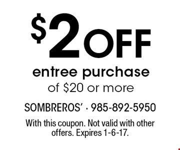 $2 Off entree purchase of $20 or more. With this coupon. Not valid with other offers. Expires 1-6-17.
