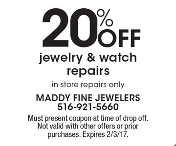 20%off jewelry & watch repairs. In store repairs only. Must present coupon at time of drop off. Not valid with other offers or prior purchases. Expires 2/3/17.