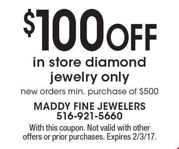 $100 off in store diamond jewelry only. New orders. Min. purchase of $500. With this coupon. Not valid with other offers or prior purchases. Expires 2/3/17.