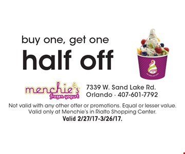 Buy one, get one half off. Not valid with any other offer or promotions. Equal or lesser value. Valid only at Menchie's in Rialto Shopping Center. Valid 2/27/17-3/26/17.
