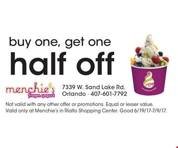 half off buy one, get one. Not valid with any other offer or promotions. Equal or lesser value. Valid only at Menchie's in Rialto Shopping Center. Good 6/19/17-7/9/17.