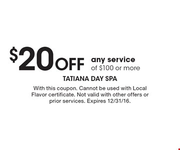 $20 Off any service of $100 or more. With this coupon. Cannot be used with Local Flavor certificate. Not valid with other offers or prior services. Expires 12/31/16.