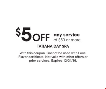 $5 Off any service of $50 or more. With this coupon. Cannot be used with Local Flavor certificate. Not valid with other offers or prior services. Expires 12/31/16.