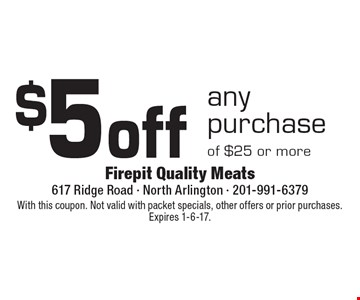 $5 off any purchase of $25 or more. With this coupon. Not valid with packet specials, other offers or prior purchases. Expires 1-6-17.