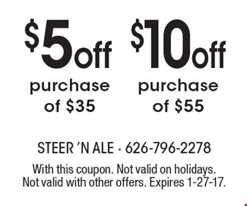 $5 off purchase of $35 OR $10 off purchase of $55. With this coupon. Not valid on holidays. Not valid with other offers. Expires 1-27-17.