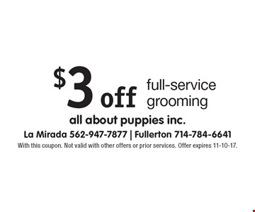 $3 off full-service grooming. With this coupon. Not valid with other offers or prior services. Offer expires 11-10-17.