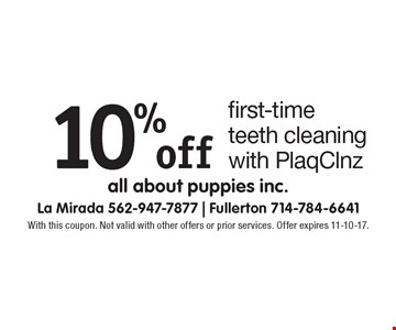 10% off first-time teeth cleaning with PlaqClnz. With this coupon. Not valid with other offers or prior services. Offer expires 11-10-17.