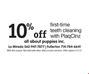 10% off first-time teeth cleaning with PlaqClnz. With this coupon. Not valid with other offers or prior services. Offer expires 5-5-17.
